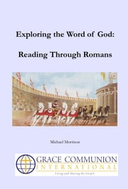 Exploring the Word of God: Reading Through Romans ebook by Michael Morrison