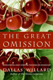 The Great Omission - Reclaiming Jesus's Essential Teachings on Discipleship ebook by Dallas Willard