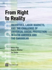 From Right to Reality: Incentives, Labor Markets, and the Challenge of Universal Social Protection in Latin America and the Caribbean ebook by Helena Ribe,David Robalino,Ian Walker