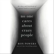 No One Cares About Crazy People - The Chaos and Heartbreak of Mental Health in America livre audio by Ron Powers