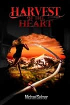 Harvest of the Heart ebook by Michael Selmer
