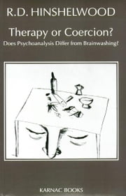Therapy or Coercion - Does Psychoanalysis Differ from Brainwashing? ebook by R. D. Hinshelwood