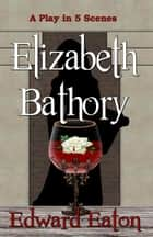 Elizabeth Bathory ebook by Edward Eaton