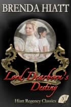 Lord Dearborn's Destiny ebook by Brenda Hiatt