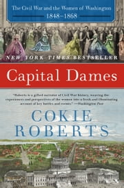Capital Dames - The Civil War and the Women of Washington, 1848-1868 ebook by Cokie Roberts