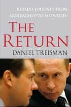 The Return - Russia's Journey from Gorbachev to Medvedev ebook by Daniel Treisman