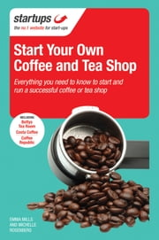 Start Your Own Coffee and Tea Shop - How to start a successful coffee and tea shop ebook by Emma Mills,Michelle Rosenberg