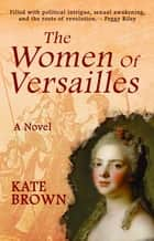 The Women of Versailles ebook by Kate Brown