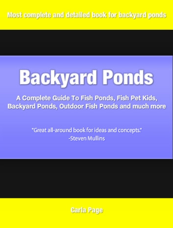 Backyard Ponds - A Complete Guide To Fish Ponds, Fish Pet Kids, Backyard Ponds, Outdoor Fish Ponds and much more ebook by Carla Page