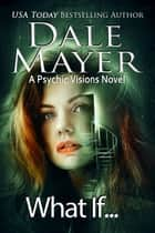 What If... ebook by Dale Mayer