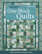 Wonky One-Block Quilts - Simple Techniques, Dramatic Results ebook by Marlouse Carter
