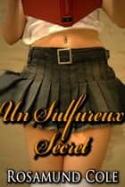 Un Sulfureux Secret ebook by Rosamund Cole