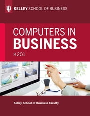 Computers in Business: K201 ebook by Kelley School of Business Faculty