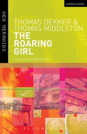 The Roaring Girl ebook by Thomas Dekker,Thomas Middleton,Elizabeth Cook