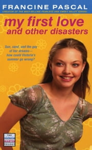 My First Love and Other Disasters ebook by Francine Pascal