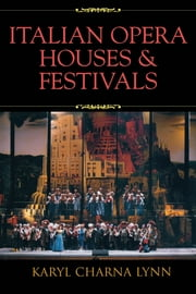 Italian Opera Houses and Festivals ebook by Karyl Charna Lynn,Martin Stiglio