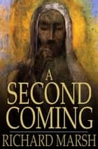 A Second Coming ebook by Richard Marsh
