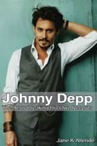 Johnny Depp: The Actor Breaking His Own Records ebook by Jane K Allende