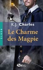 Le Charme des Magpie ebook by K.J. Charles