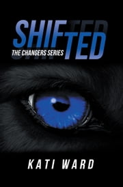 Shifted - The Changers Series ebook by Kati Ward