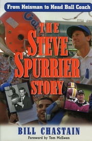 The Steve Spurrier Story - From Heisman to Head Ballcoach ebook by Bill Chastian