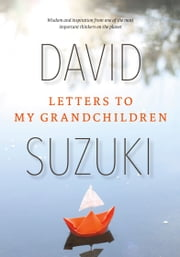 Letters to My Grandchildren - Wisdom and inspiration from one of the most important thinkers on the planet ebook by David Suzuki