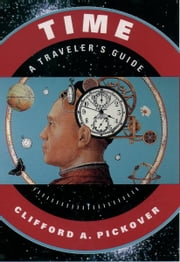 Time: A Travelers Guide ebook by Clifford A. Pickover