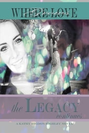 Where Love Grows - the LEGACY continues ebook by Kathy Rigdon Highley