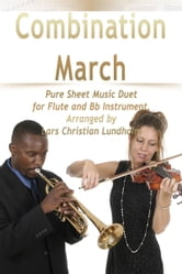 Combination March Pure Sheet Music Duet for Flute and Bb Instrument, Arranged by Lars Christian Lundholm ebook by Pure Sheet Music