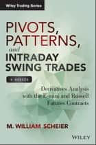 Pivots, Patterns, and Intraday Swing Trades - Derivatives Analysis with the E-mini and Russell Futures Contracts ebook by M. William Scheier