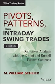 Pivots, Patterns, and Intraday Swing Trades, + Website - Derivatives Analysis with the E-mini and Russell Futures Contracts ebook by M. William Scheier