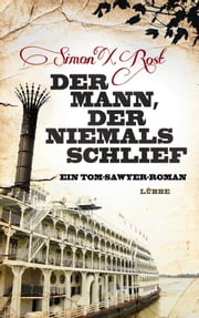 Der Mann, der niemals schlief - Ein Tom-Sawyer-Roman ebook by Simon X. Rost