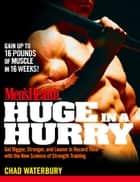 Men's Health Huge in a Hurry - Get Bigger, Stronger, and Leaner in Record Time with the New Science of Strength Training ebook by