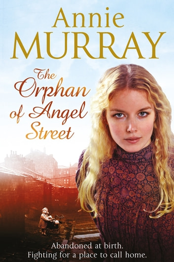 The Orphan of Angel Street ebook by Annie Murray