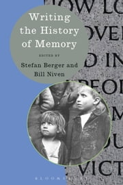 Writing the History of Memory ebook by Prof. Stefan Berger,Bill Niven