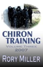 ChironTraining Volume 3: 2007 ebook by Rory Miller