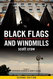 Black Flags and Windmills - Hope, Anarchy, and the Common Ground Collective ebook by scott crow,Kathleen Cleaver