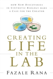 Creating Life in the Lab - How New Discoveries in Synthetic Biology Make a Case for the Creator ebook by Fazale Rana