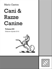 Cani & Razze Canine - Vol. III ebook by Mario Canton