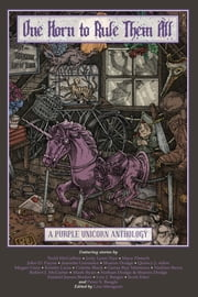 One Horn to Rule Them All - A Purple Unicorn Anthology ebook by Lisa Mangum,Todd McCaffrey,Peter S. Beagle,Jody Lynn Nye,James A. Owen,Mary Pletsch,John D. Payne,Jeanette Gonzalez,Sharon Dodge,Quincy J. Allen,Megan Grey,Kristin Luna,Colette Black,Gama Ray Martinez,Nathan Bara,Robert J. McCarter,Mark Ryan,Nathan Dodge,Ezekiel James Boston,Lou J. Berger,Scott Eder