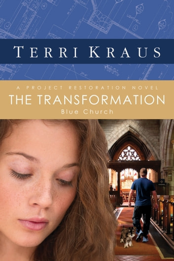 The Transformation - A Project Restoration Novel eBook by Terri Kraus