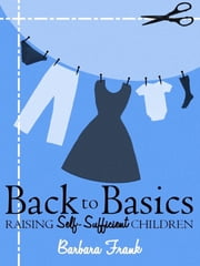 Back to Basics: Raising Self-Sufficient Children ebook by Barbara Frank