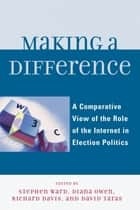 Making a Difference ebook by Richard Davis,Diana Owen,David Taras,Stephen Ward,Diana Owen,Richard Davis,Taylor Boas,Ian McAllister,Rachel Gibson,Randolph Kluver,David T. Hill,Tamara A. Small,David Danchuk,Wainer Lusoli,Jose-Luis Dader,Marc Hooghe,Sara Vissers,Gerrit Voerman,Marcel Boogers,Sara Bentivegna,Eva Schweitzer