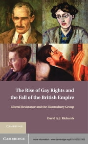 The Rise of Gay Rights and the Fall of the British Empire - Liberal Resistance and the Bloomsbury Group ebook by David A. J. Richards