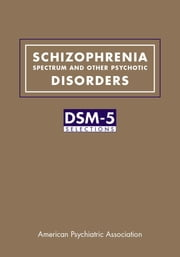 Schizophrenia Spectrum and Other Psychotic Disorders - DSM-5® Selections ebook by American Psychiatric Association