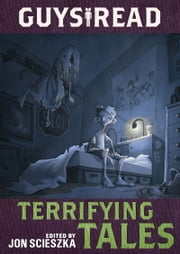 Guys Read: Terrifying Tales ebook by Jon Scieszka,Adam Gidwitz,R.L. Stine,Dav Pilkey,Michael Buckley,Claire Legrand,Nikki Loftin,Adele Griffin,Kelly Barnhill,Lisa Brown,Daniel Jose Older,Rita Williams-Garcia,Gris Grimly