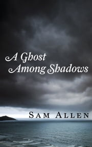 A Ghost Among Shadows ebook by Sam Allen
