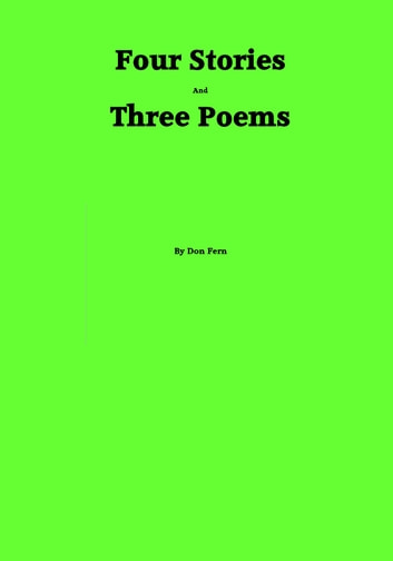 Four Stories and Three Poems ebook by Don Fern