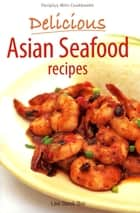 Mini Delicious Asian Seafood Recipes ebook by Lee Geok Boi