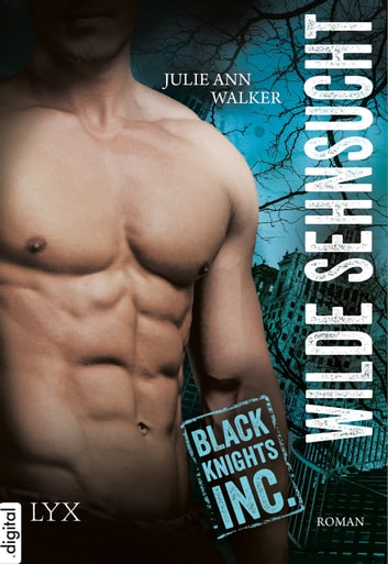 Black Knights Inc. - Wilde Sehnsucht ebook by Julie Ann Walker